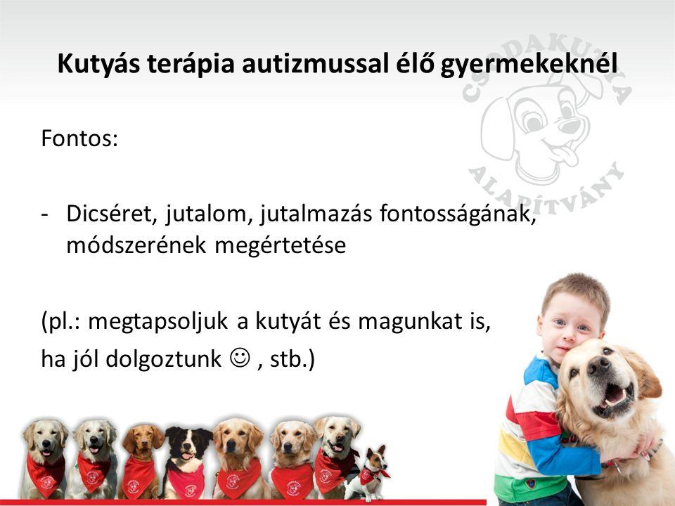 Fontos: -Dicséret, jutalom, jutalmazás fontosságának, módszerének megértetése (pl.: megtapsoljuk a kutyát és magunkat is, ha jól dolgoztunk, stb.)