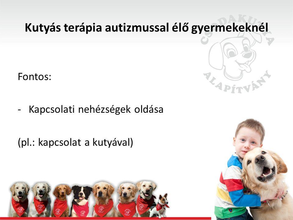Kutyás terápia autizmussal élő gyermekeknél Fontos: -Kapcsolati nehézségek oldása (pl.: kapcsolat a kutyával)