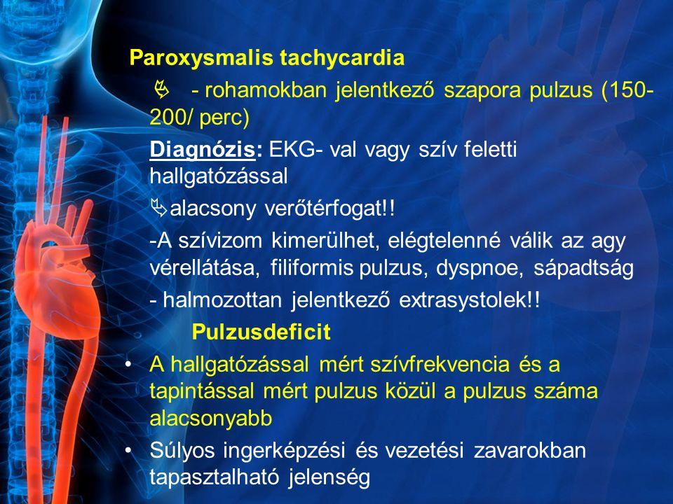 Paroxysmalis tachycardia  - rohamokban jelentkező szapora pulzus (150- 200/ perc) Diagnózis: EKG- val vagy szív feletti hallgatózással  alacsony ver