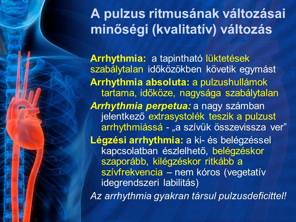 A pulzus ritmusának változásai minőségi (kvalitatív) változás Arrhythmia: a tapintható lüktetések szabálytalan időközökben követik egymást Arrhythmia