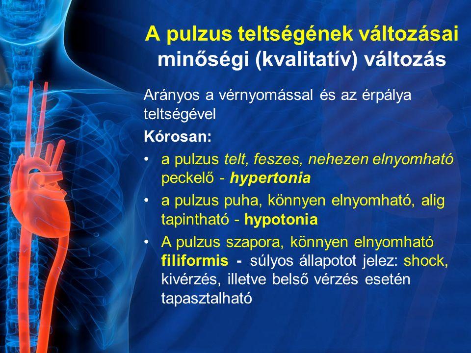A pulzus teltségének változásai minőségi (kvalitatív) változás Arányos a vérnyomással és az érpálya teltségével Kórosan: a pulzus telt, feszes, neheze