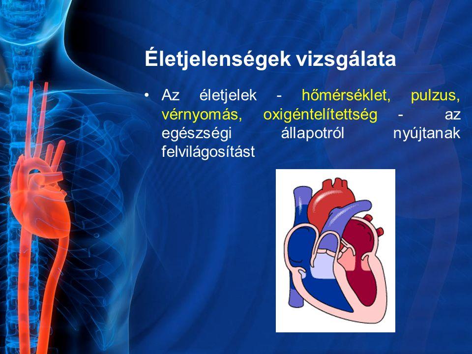 Életjelenségek vizsgálata Az életjelek - hőmérséklet, pulzus, vérnyomás, oxigéntelítettség - az egészségi állapotról nyújtanak felvilágosítást