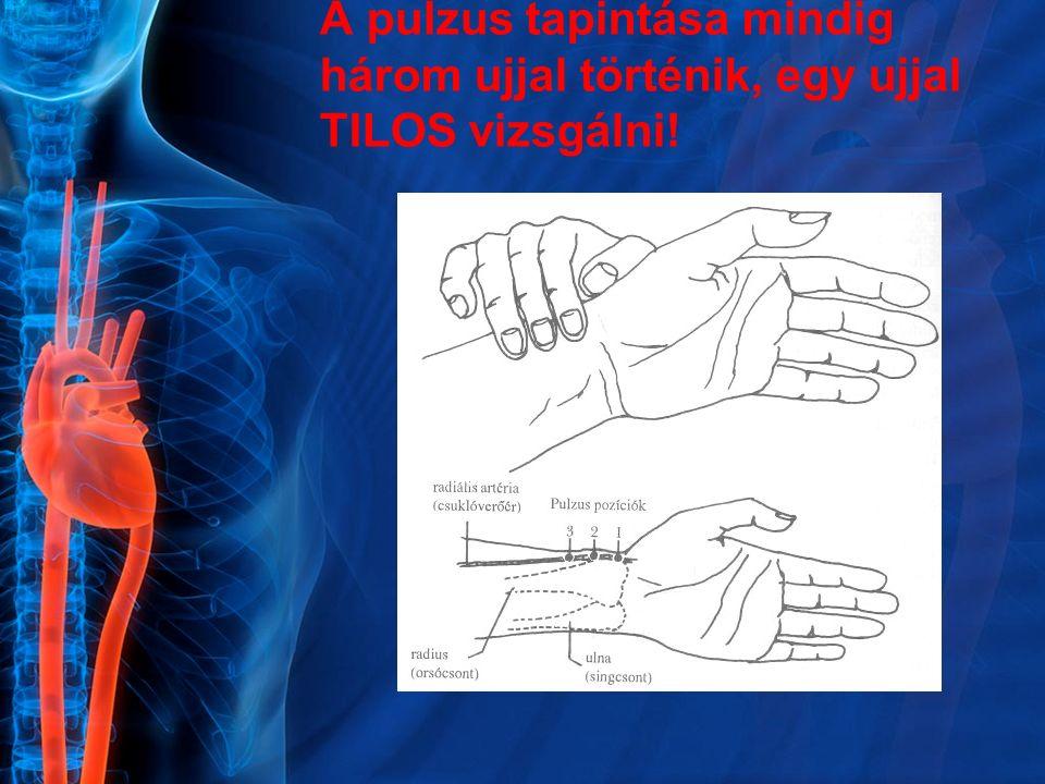 A pulzus tapintása mindig három ujjal történik, egy ujjal TILOS vizsgálni!