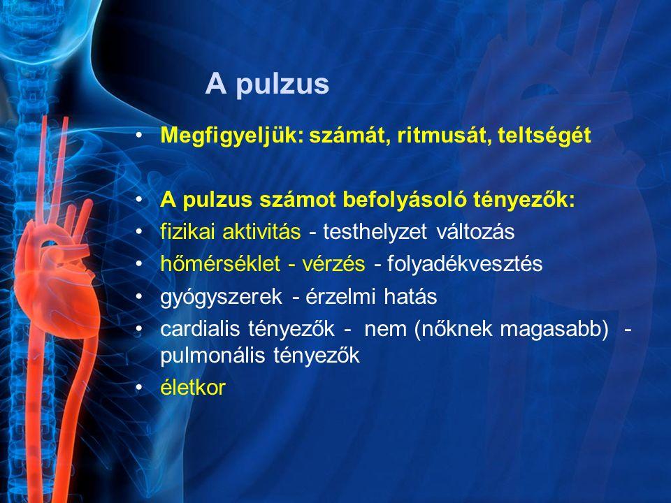 A pulzus Megfigyeljük: számát, ritmusát, teltségét A pulzus számot befolyásoló tényezők: fizikai aktivitás - testhelyzet változás hőmérséklet - vérzés