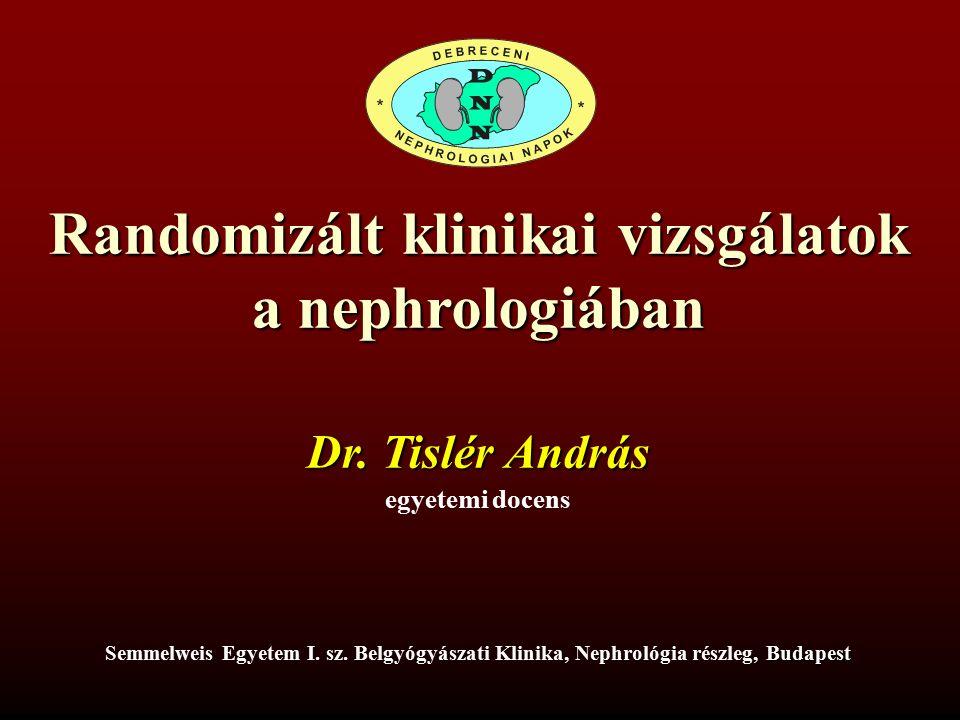 Randomizált klinikai vizsgálatok a nephrologiában egyetemi docens Dr.