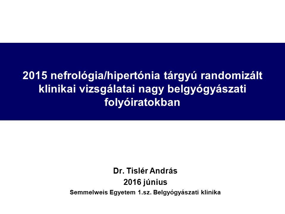 2015 nefrológia/hipertónia tárgyú randomizált klinikai vizsgálatai nagy belgyógyászati folyóiratokban Dr.