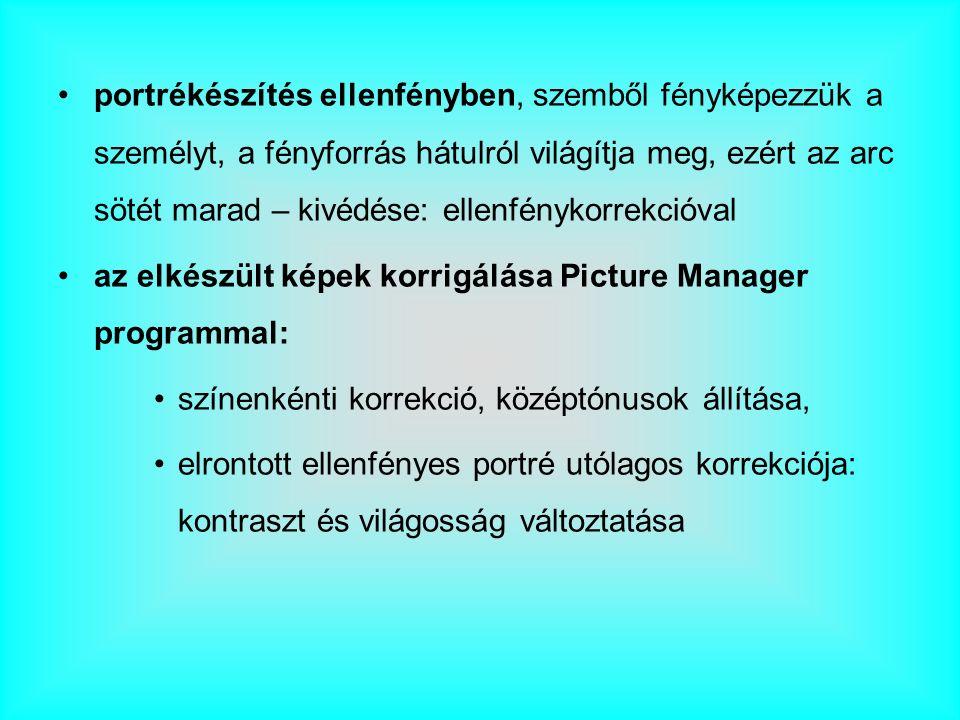 portrékészítés ellenfényben, szemből fényképezzük a személyt, a fényforrás hátulról világítja meg, ezért az arc sötét marad – kivédése: ellenfénykorrekcióval az elkészült képek korrigálása Picture Manager programmal: színenkénti korrekció, középtónusok állítása, elrontott ellenfényes portré utólagos korrekciója: kontraszt és világosság változtatása