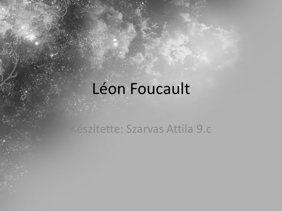 Léon Foucault Készítette: Szarvas Attila 9.c