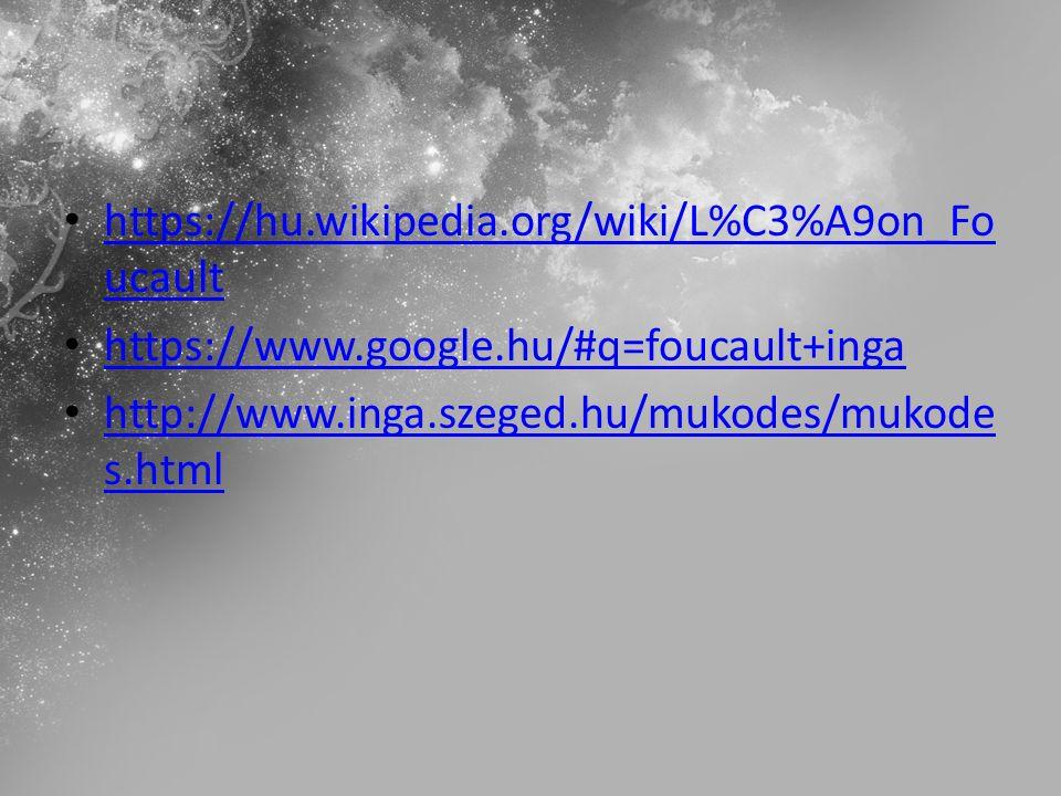 https://hu.wikipedia.org/wiki/L%C3%A9on_Fo ucault https://hu.wikipedia.org/wiki/L%C3%A9on_Fo ucault https://www.google.hu/#q=foucault+inga http://www.inga.szeged.hu/mukodes/mukode s.html http://www.inga.szeged.hu/mukodes/mukode s.html
