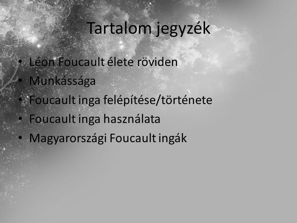 Tartalom jegyzék Léon Foucault élete röviden Munkássága Foucault inga felépítése/története Foucault inga használata Magyarországi Foucault ingák