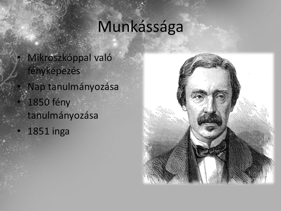 Munkássága Mikroszkóppal való fényképezés Nap tanulmányozása 1850 fény tanulmányozása 1851 inga