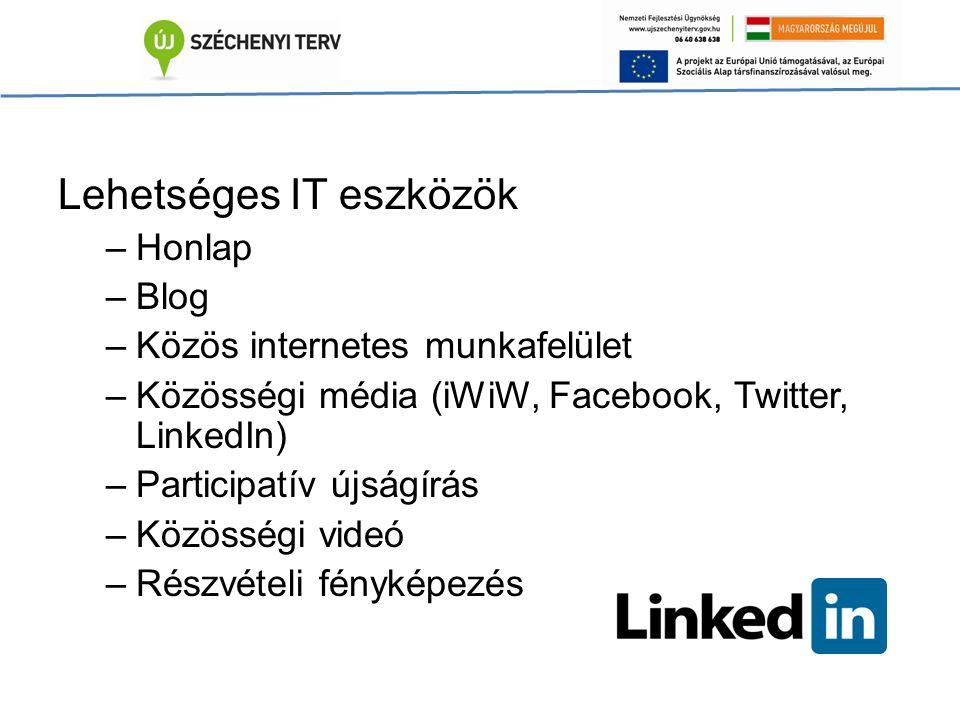 Lehetséges IT eszközök –Honlap –Blog –Közös internetes munkafelület –Közösségi média (iWiW, Facebook, Twitter, LinkedIn) –Participatív újságírás –Közösségi videó –Részvételi fényképezés