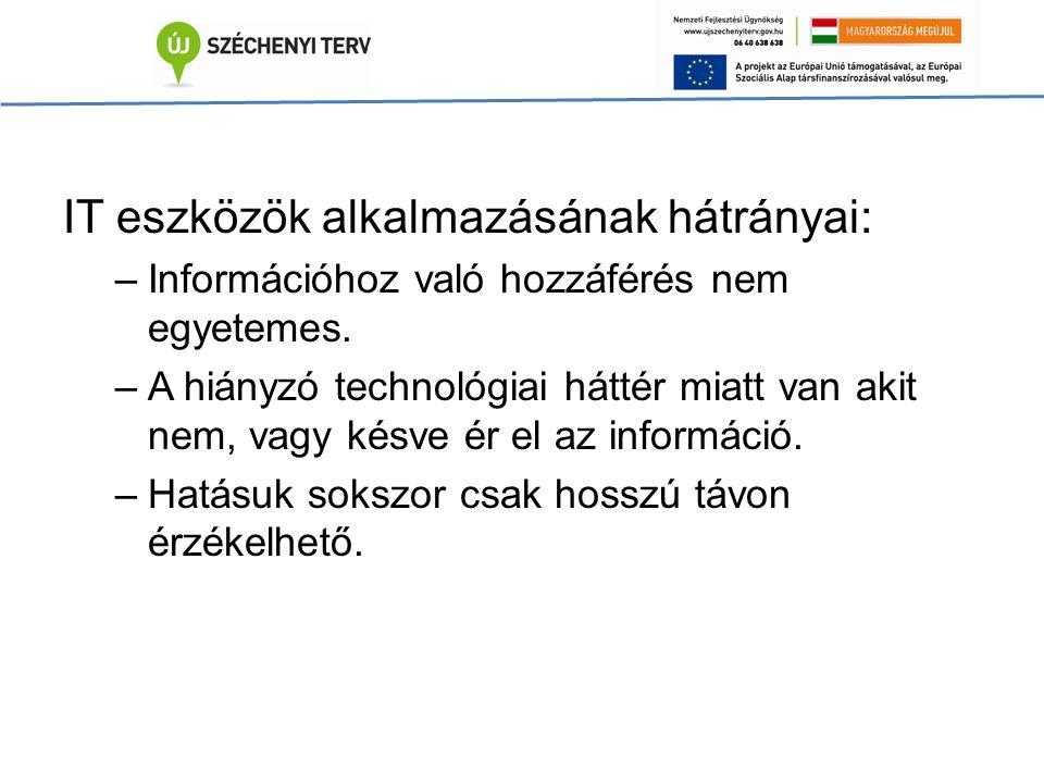 IT eszközök alkalmazásának hátrányai: –Információhoz való hozzáférés nem egyetemes.