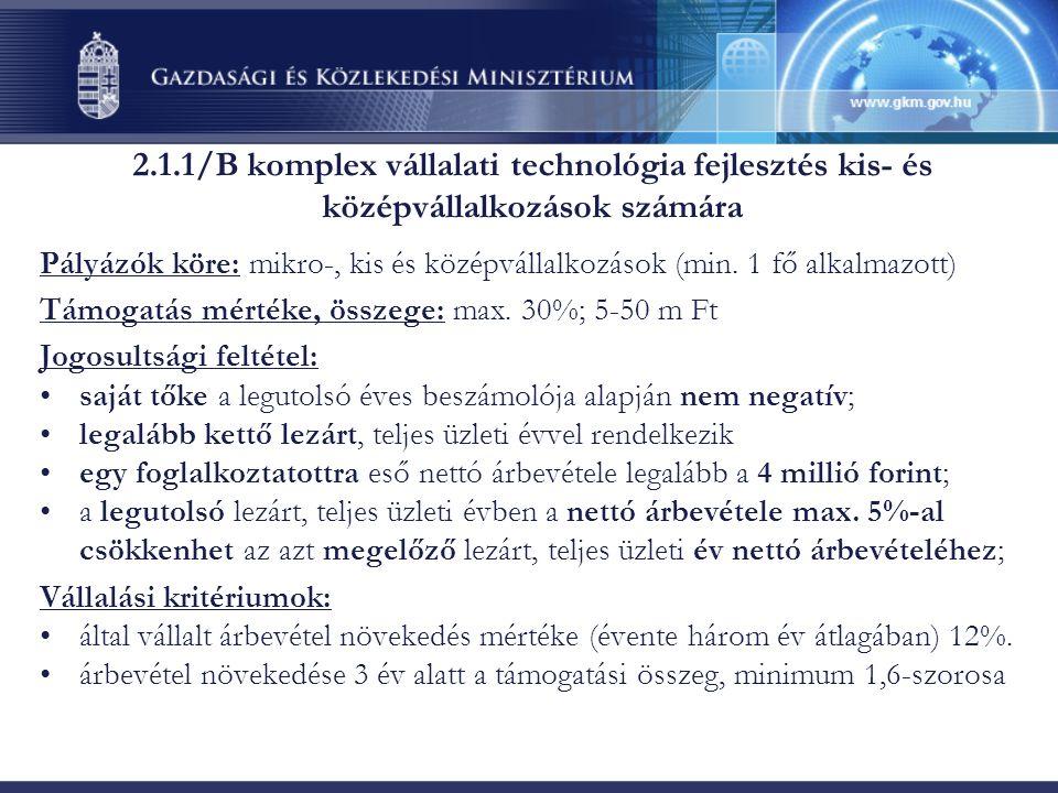 2.1.1/B komplex vállalati technológia fejlesztés kis- és középvállalkozások számára Pályázók köre: mikro-, kis és középvállalkozások (min.