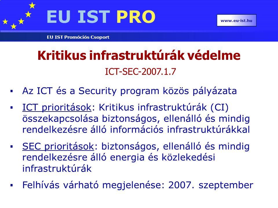 EU IST PRO EU IST Promóciós Csoport www.eu-ist.hu Kritikus infrastruktúrák védelme ICT-SEC-2007.1.7  Az ICT és a Security program közös pályázata  I