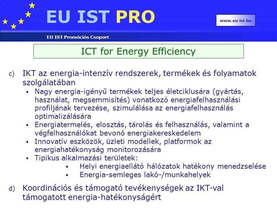 EU IST PRO EU IST Promóciós Csoport www.eu-ist.hu ICT for Energy Efficiency c) IKT az energia-intenzív rendszerek, termékek és folyamatok szolgálatába
