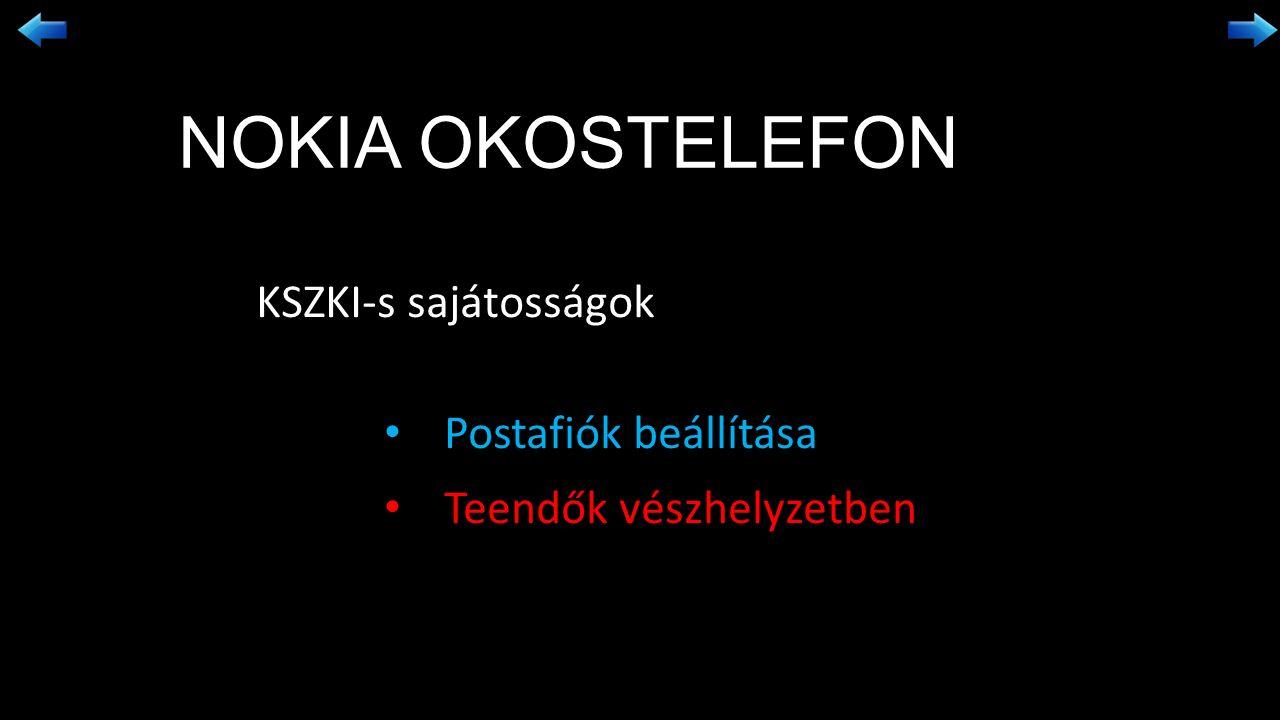 NOKIA OKOSTELEFON KSZKI-s sajátosságok Postafiók beállítása Teendők vészhelyzetben