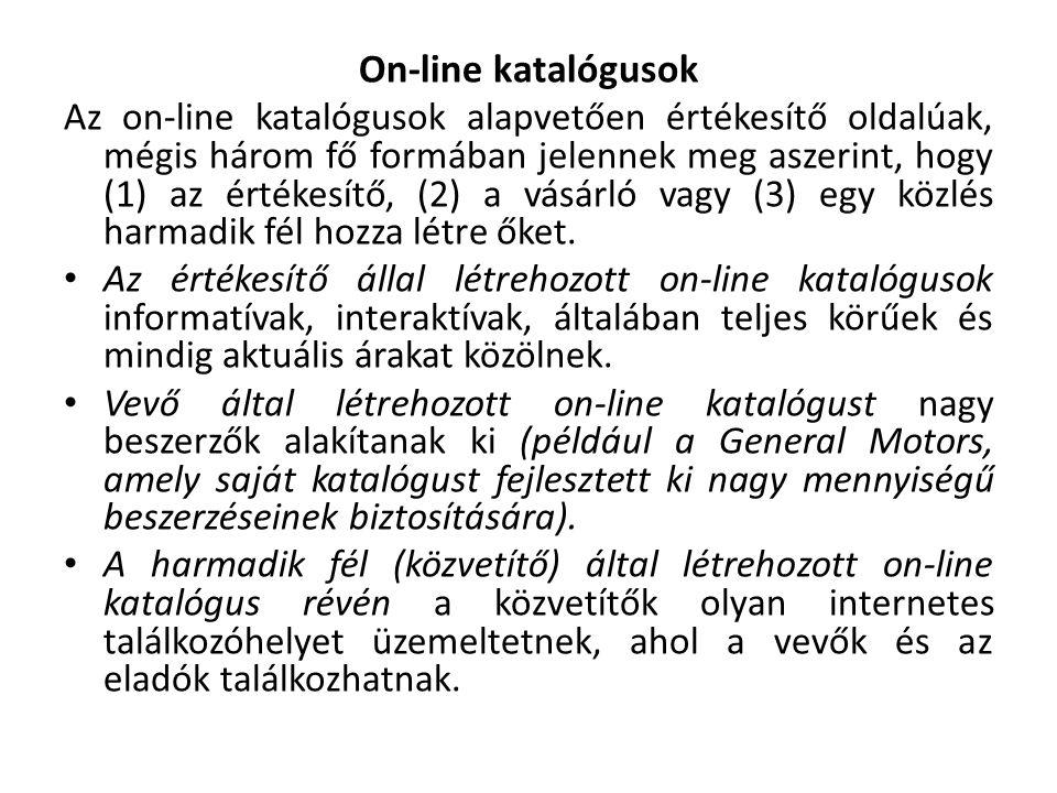 On-line katalógusok Az on-line katalógusok alapvetően értékesítő oldalúak, mégis három fő formában jelennek meg aszerint, hogy (1) az értékesítő, (2) a vásárló vagy (3) egy közlés harmadik fél hozza létre őket.