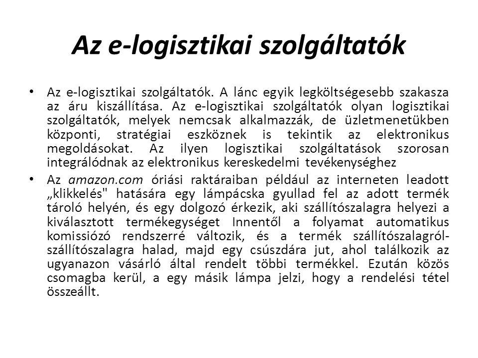 Az e-logisztikai szolgáltatók Az e-logisztikai szolgáltatók.