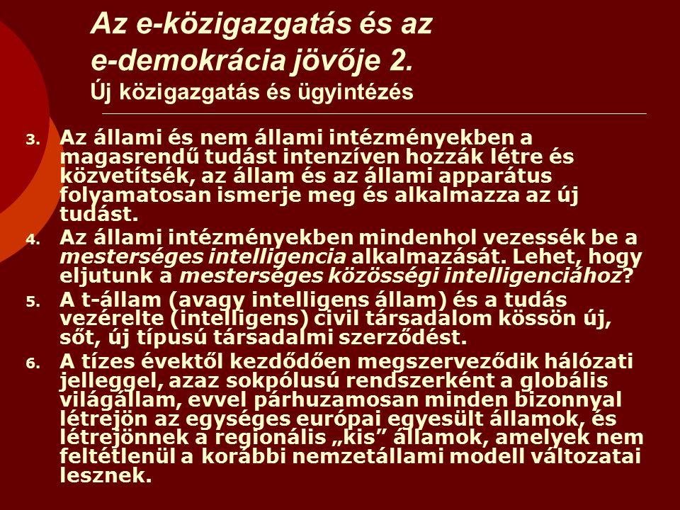 Az e-közigazgatás és az e-demokrácia jövője 2. Új közigazgatás és ügyintézés 3.