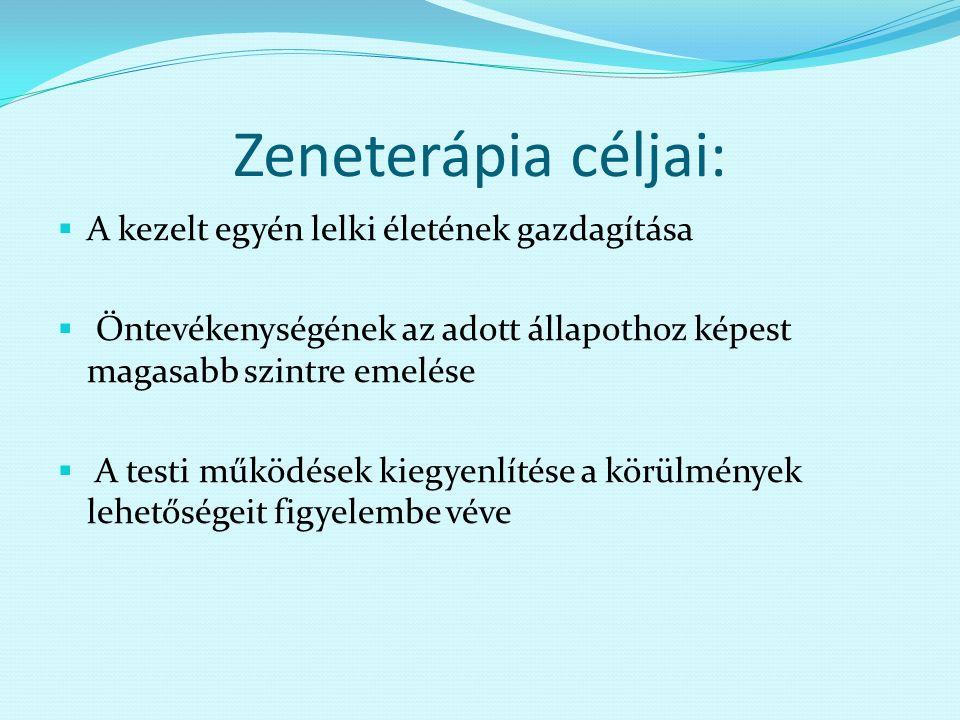 Zeneterápia céljai:  A kezelt egyén lelki életének gazdagítása  Öntevékenységének az adott állapothoz képest magasabb szintre emelése  A testi műkö