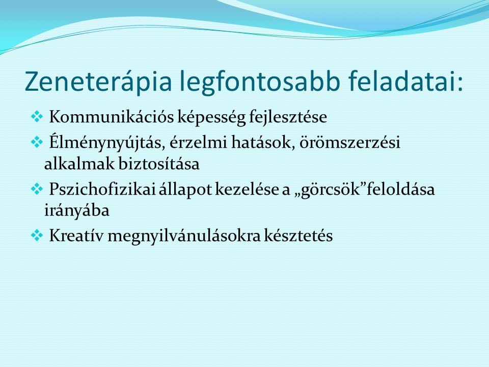 Zeneterápia legfontosabb feladatai:  Kommunikációs képesség fejlesztése  Élménynyújtás, érzelmi hatások, örömszerzési alkalmak biztosítása  Pszicho