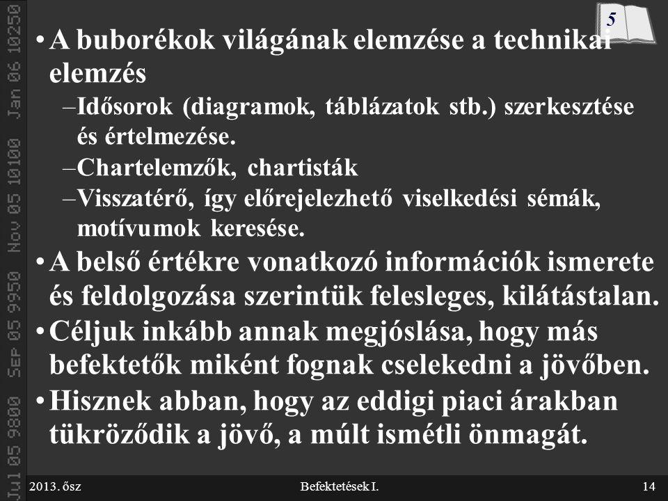 2013. őszBefektetések I.14 A buborékok világának elemzése a technikai elemzés –Idősorok (diagramok, táblázatok stb.) szerkesztése és értelmezése. –Cha