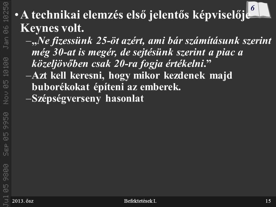 2013. őszBefektetések I.15 A technikai elemzés első jelentős képviselője Keynes volt.