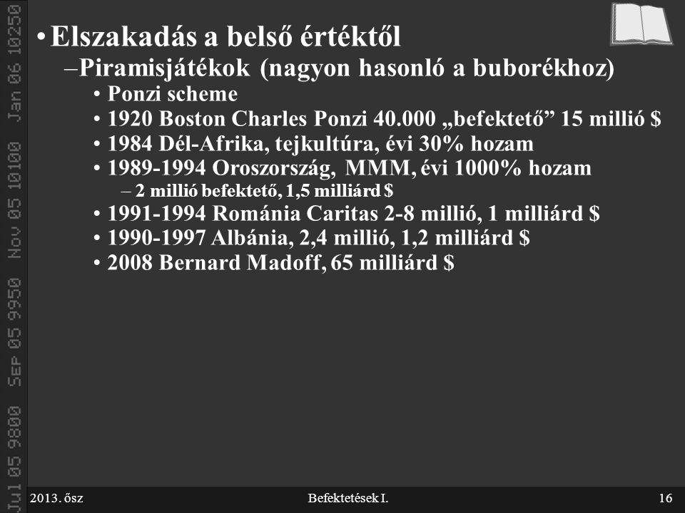 """2013. őszBefektetések I.16 Elszakadás a belső értéktől –Piramisjátékok (nagyon hasonló a buborékhoz) Ponzi scheme 1920 Boston Charles Ponzi 40.000 """"be"""