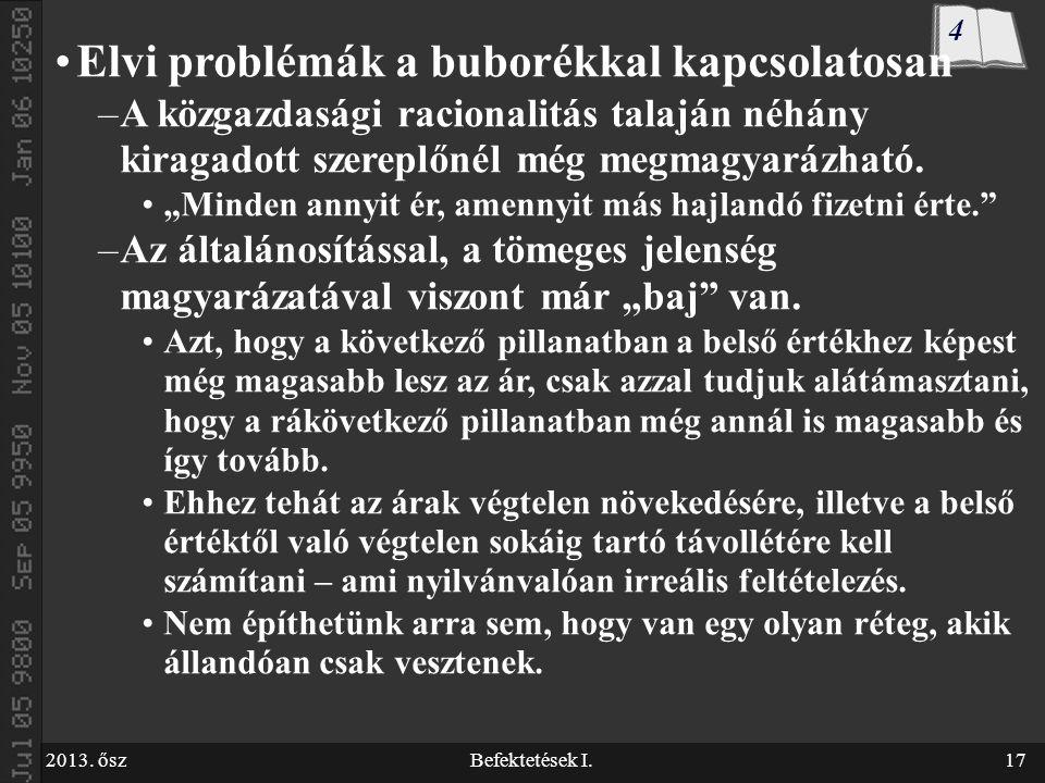 2013. őszBefektetések I.17 Elvi problémák a buborékkal kapcsolatosan –A közgazdasági racionalitás talaján néhány kiragadott szereplőnél még megmagyará