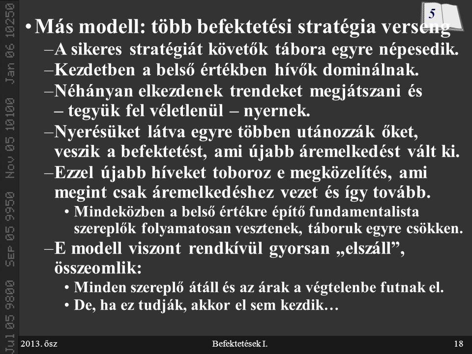 2013. őszBefektetések I.18 Más modell: több befektetési stratégia verseng –A sikeres stratégiát követők tábora egyre népesedik. –Kezdetben a belső ért