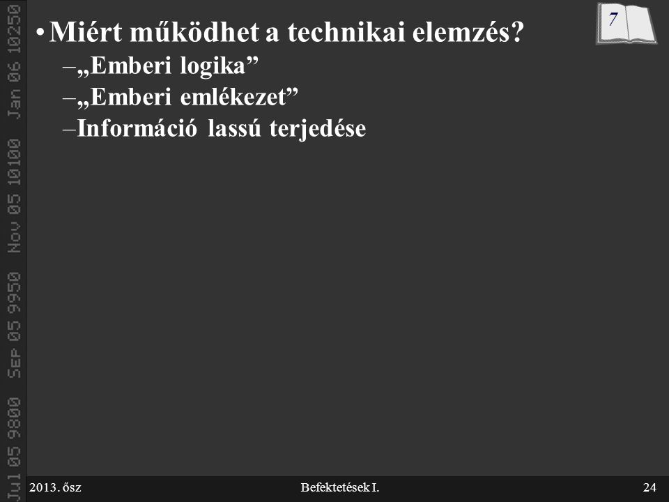 2013. őszBefektetések I.24 Miért működhet a technikai elemzés.