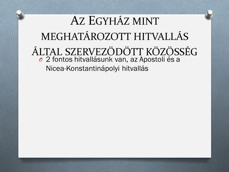 A Z E GYHÁZ MINT MEGHATÁROZOTT HITVALLÁS ÁLTAL SZERVEZŐDÖTT KÖZÖSSÉG O 2 fontos hitvallásunk van, az Apostoli és a Nicea-Konstantinápolyi hitvallás