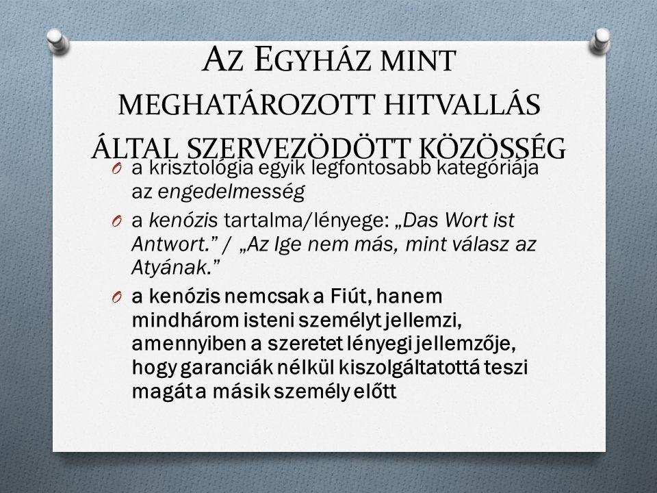 """A Z E GYHÁZ MINT MEGHATÁROZOTT HITVALLÁS ÁLTAL SZERVEZŐDÖTT KÖZÖSSÉG O a krisztológia egyik legfontosabb kategóriája az engedelmesség O a kenózis tartalma/lényege: """"Das Wort ist Antwort. / """"Az Ige nem más, mint válasz az Atyának. O a kenózis nemcsak a Fiút, hanem mindhárom isteni személyt jellemzi, amennyiben a szeretet lényegi jellemzője, hogy garanciák nélkül kiszolgáltatottá teszi magát a másik személy előtt"""