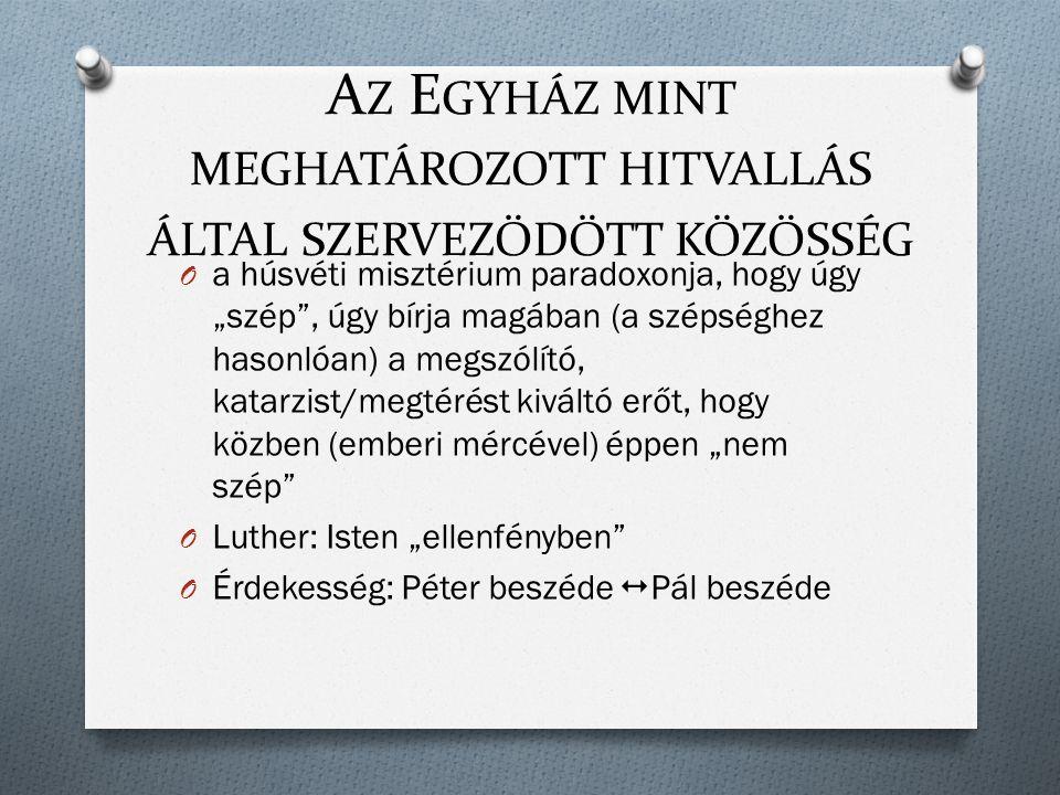 """A Z E GYHÁZ MINT MEGHATÁROZOTT HITVALLÁS ÁLTAL SZERVEZŐDÖTT KÖZÖSSÉG O a húsvéti misztérium paradoxonja, hogy úgy """"szép , úgy bírja magában (a szépséghez hasonlóan) a megszólító, katarzist/megtérést kiváltó erőt, hogy közben (emberi mércével) éppen """"nem szép O Luther: Isten """"ellenfényben O Érdekesség: Péter beszéde  Pál beszéde"""