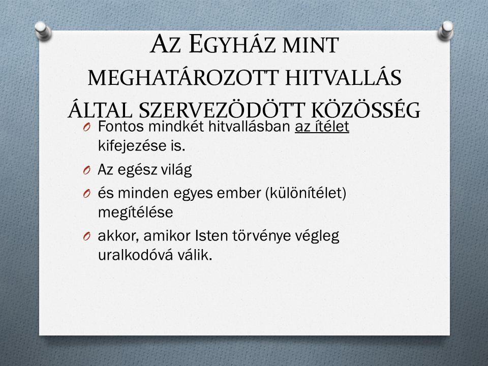 A Z E GYHÁZ MINT MEGHATÁROZOTT HITVALLÁS ÁLTAL SZERVEZŐDÖTT KÖZÖSSÉG O Fontos mindkét hitvallásban az ítélet kifejezése is.