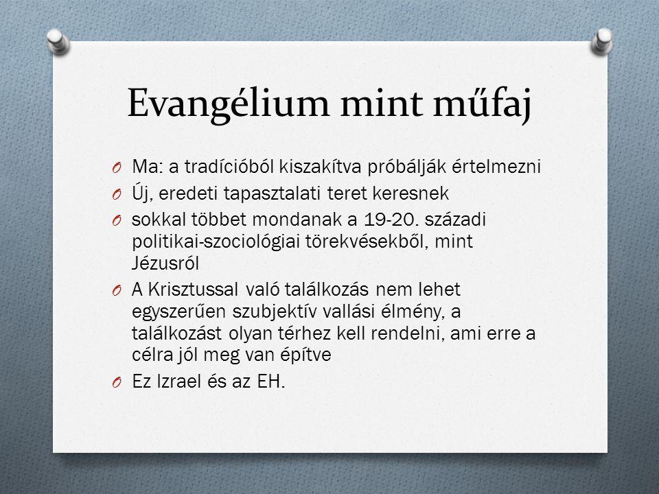 Evangélium mint műfaj O Ma: a tradícióból kiszakítva próbálják értelmezni O Új, eredeti tapasztalati teret keresnek O sokkal többet mondanak a 19-20.