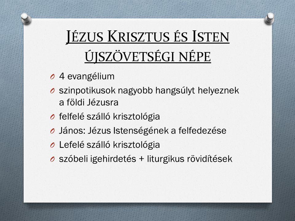 J ÉZUS K RISZTUS ÉS I STEN ÚJSZÖVETSÉGI NÉPE O 4 evangélium O szinpotikusok nagyobb hangsúlyt helyeznek a földi Jézusra O felfelé szálló krisztológia