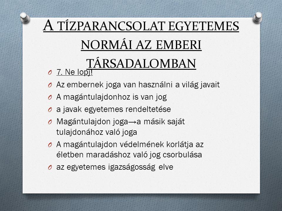 A TÍZPARANCSOLAT EGYETEMES NORMÁI AZ EMBERI TÁRSADALOMBAN O 7.