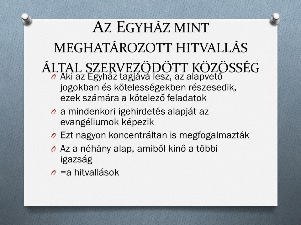 A Z E GYHÁZ MINT MEGHATÁROZOTT HITVALLÁS ÁLTAL SZERVEZŐDÖTT KÖZÖSSÉG O Aki az Egyház tagjává lesz, az alapvető jogokban és kötelességekben részesedik,