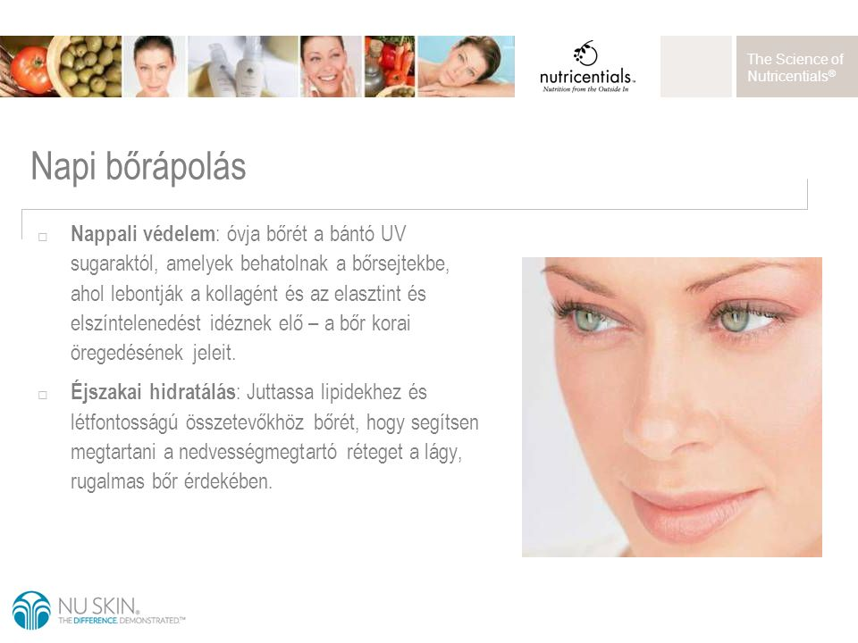 The Science of Nutricentials ® Napi bőrápolás  Nappali védelem : óvja bőrét a bántó UV sugaraktól, amelyek behatolnak a bőrsejtekbe, ahol lebontják a