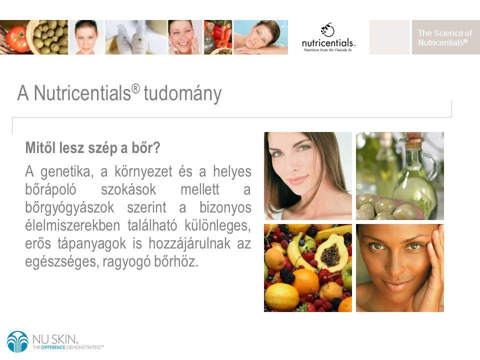 The Science of Nutricentials ® A Nutricentials ® tudomány Mitől lesz szép a bőr? A genetika, a környezet és a helyes bőrápoló szokások mellett a bőrgy
