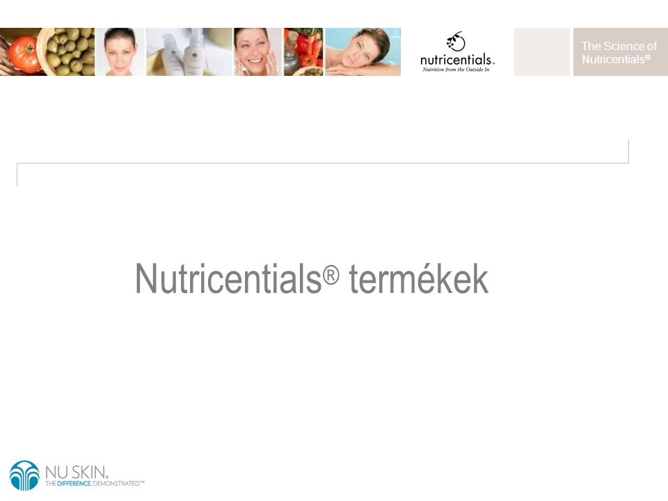 The Science of Nutricentials ® Nutricentials ® termékek