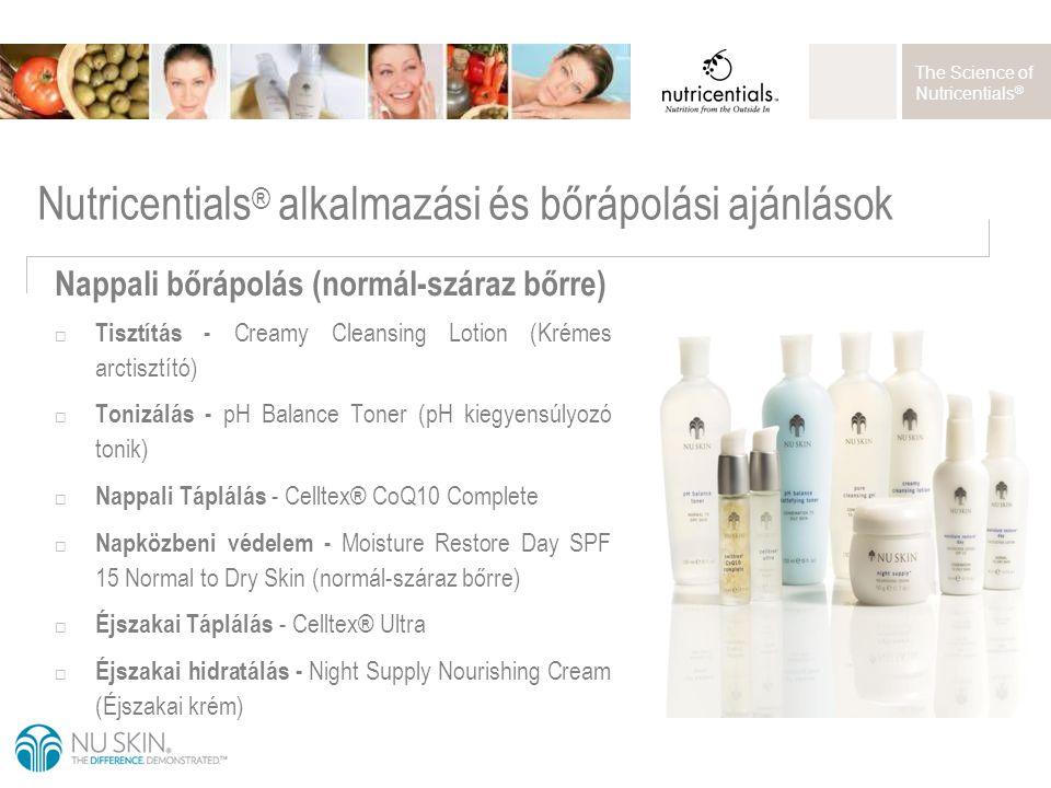 The Science of Nutricentials ® Nutricentials ® alkalmazási és bőrápolási ajánlások Nappali bőrápolás (normál-száraz bőrre)  Tisztítás - Creamy Cleans