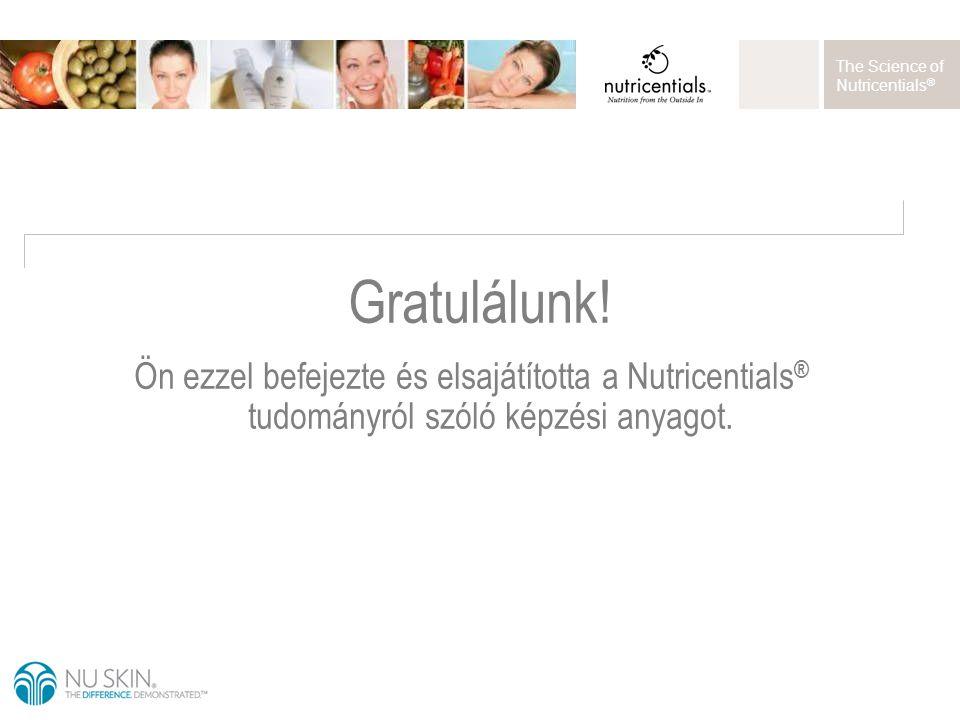 The Science of Nutricentials ® Ön ezzel befejezte és elsajátította a Nutricentials ® tudományról szóló képzési anyagot. Gratulálunk!