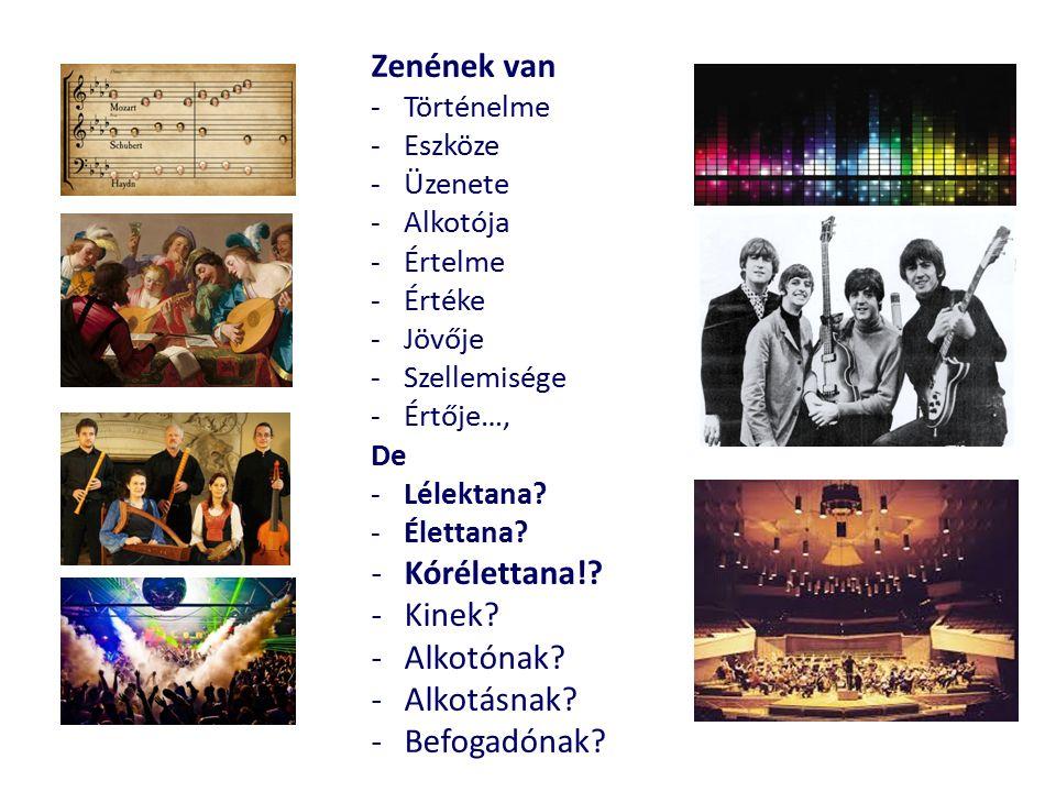 Zenének van -Történelme -Eszköze -Üzenete -Alkotója -Értelme -Értéke -Jövője -Szellemisége -Értője…, De -Lélektana.