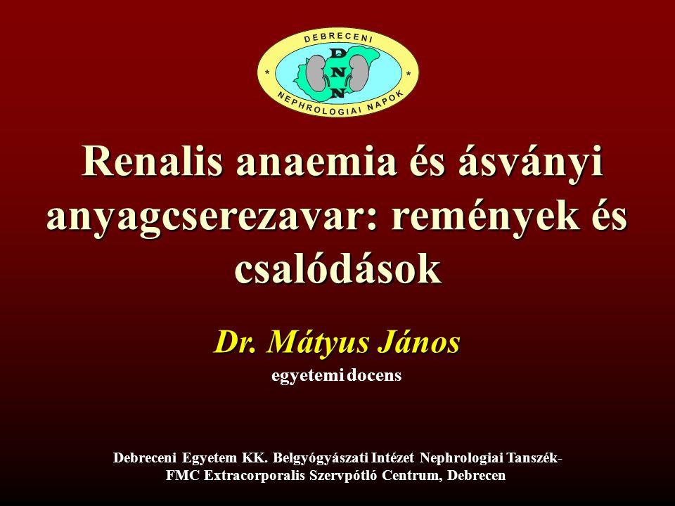 Renalis anaemia és ásványi anyagcserezavar: remények és csalódások Renalis anaemia és ásványi anyagcserezavar: remények és csalódások egyetemi docens Dr.