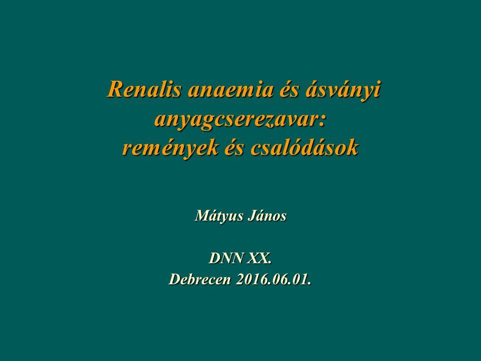 Renalis anaemia és ásványi anyagcserezavar: remények és csalódások Renalis anaemia és ásványi anyagcserezavar: remények és csalódások Mátyus János DNN