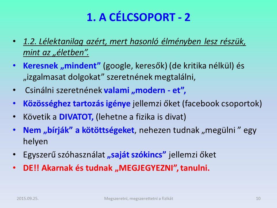 """1. A CÉLCSOPORT - 2 1.2. Lélektanilag azért, mert hasonló élményben lesz részük, mint az """"életben"""". Keresnek """"mindent"""" (google, keresők) (de kritika n"""