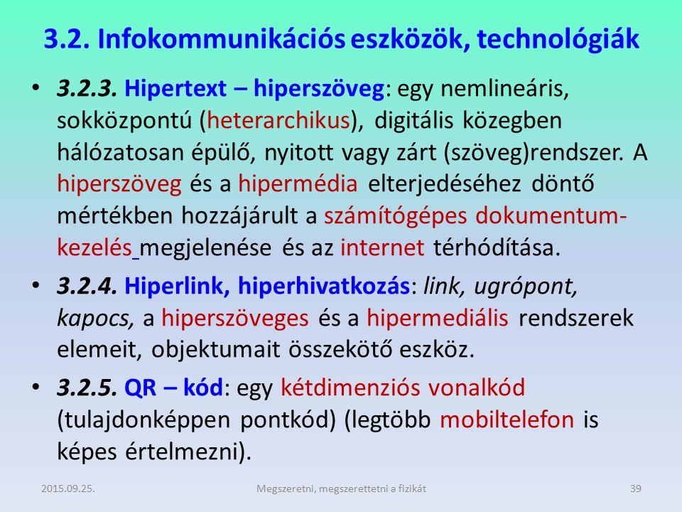 3.2. Infokommunikációs eszközök, technológiák 3.2.3. Hipertext – hiperszöveg: egy nemlineáris, sokközpontú (heterarchikus), digitális közegben hálózat